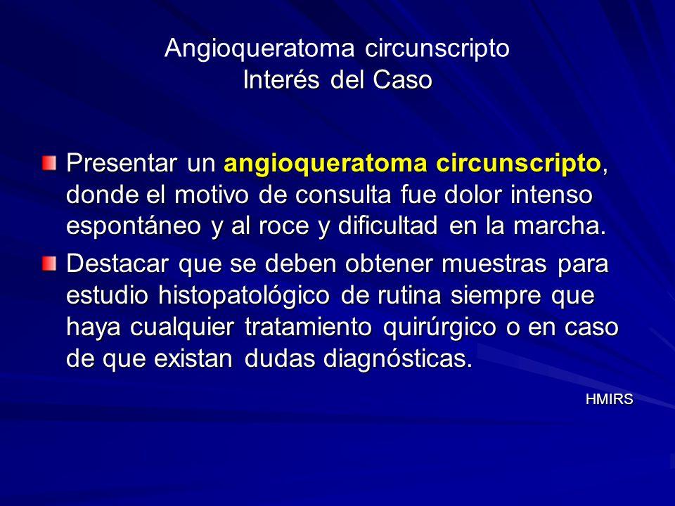 Interés del Caso Angioqueratoma circunscripto Interés del Caso Presentar un angioqueratoma circunscripto, donde el motivo de consulta fue dolor intens