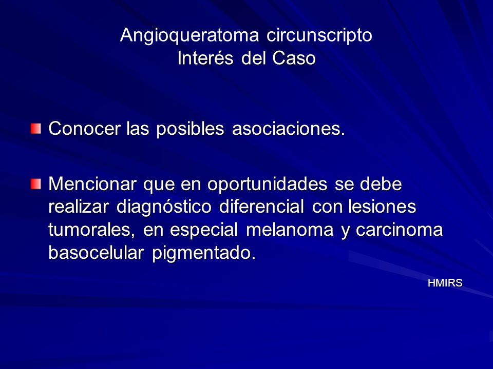 Interés del Caso Angioqueratoma circunscripto Interés del Caso Conocer las posibles asociaciones. Mencionar que en oportunidades se debe realizar diag
