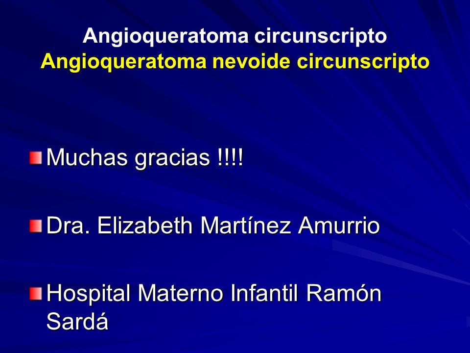 Angioqueratoma nevoide circunscripto Angioqueratoma circunscripto Angioqueratoma nevoide circunscripto Muchas gracias !!!! Dra. Elizabeth Martínez Amu