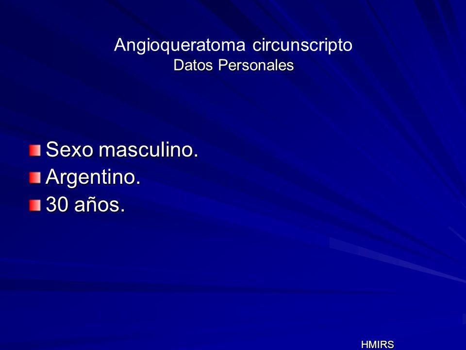 Datos Personales Angioqueratoma circunscripto Datos Personales Sexo masculino. Argentino. 30 años. HMIRS HMIRS