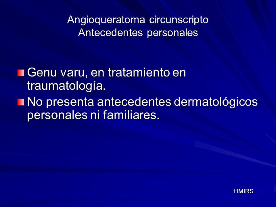 Examen físico Angioqueratoma circunscripto Examen físico Lesiones eritemato-violáceas, costrosas, duras, móviles, de aspecto puntiforme, agrupadas, de límites difusos, dolorosas a la movilización.