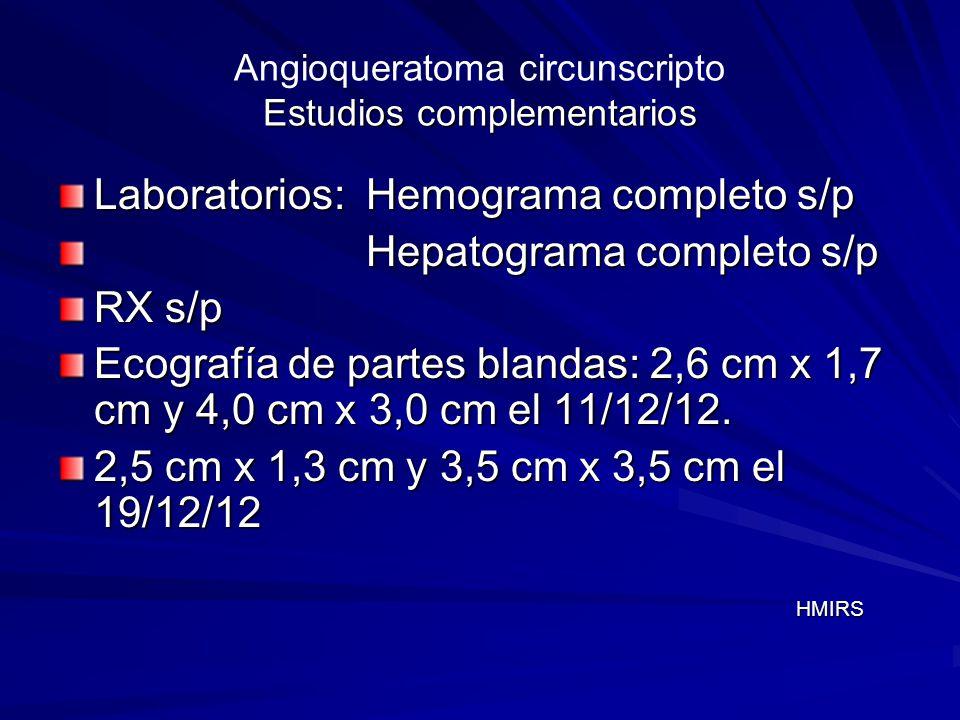 Estudios complementarios Angioqueratoma circunscripto Estudios complementarios Ecodoppler de miembro inferior izquierdo: arterias poplíteas, tibial anterior, tibial posterior y peroneas permanentes sin evidencia de atrofias ni obstrucción.