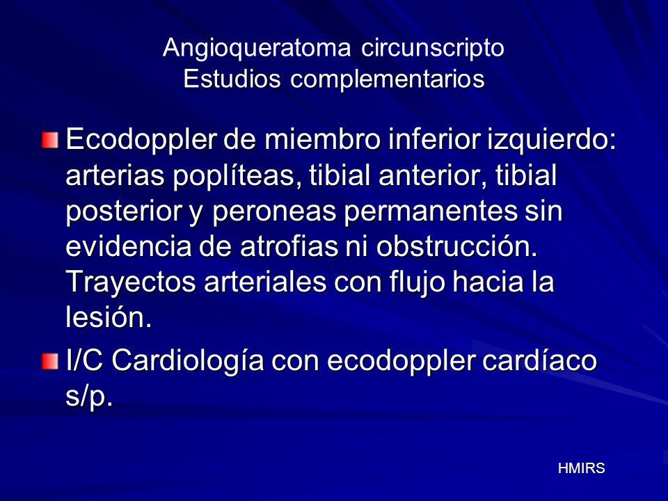 Estudios complementarios Angioqueratoma circunscripto Estudios complementarios Ecodoppler de miembro inferior izquierdo: arterias poplíteas, tibial an
