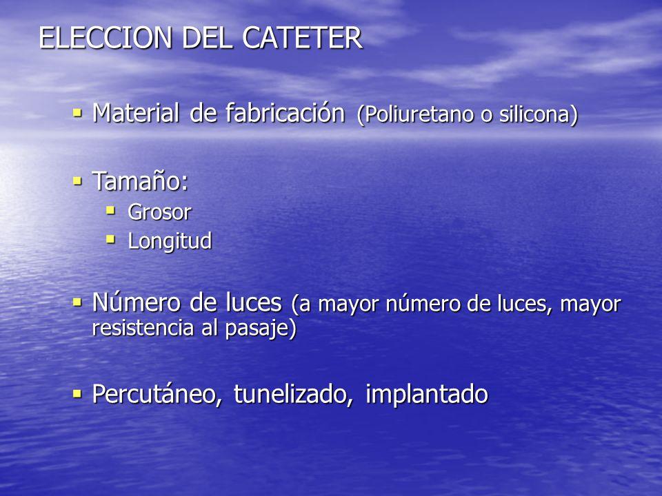 ELECCION DEL CATETER  Material de fabricación (Poliuretano o silicona)  Tamaño:  Grosor  Longitud  Número de luces (a mayor número de luces, mayo