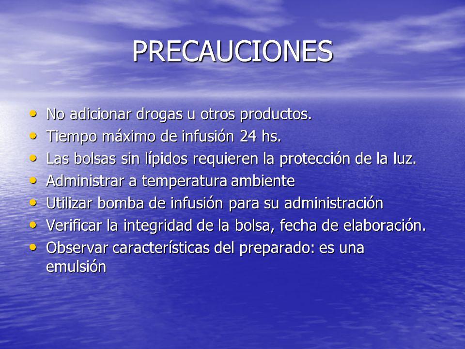 PRECAUCIONES No adicionar drogas u otros productos. No adicionar drogas u otros productos. Tiempo máximo de infusión 24 hs. Tiempo máximo de infusión