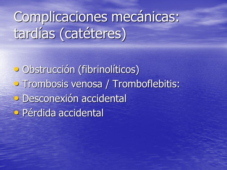 Complicaciones mecánicas: tardías (catéteres) Obstrucción (fibrinolíticos) Obstrucción (fibrinolíticos) Trombosis venosa / Tromboflebitis: Trombosis v