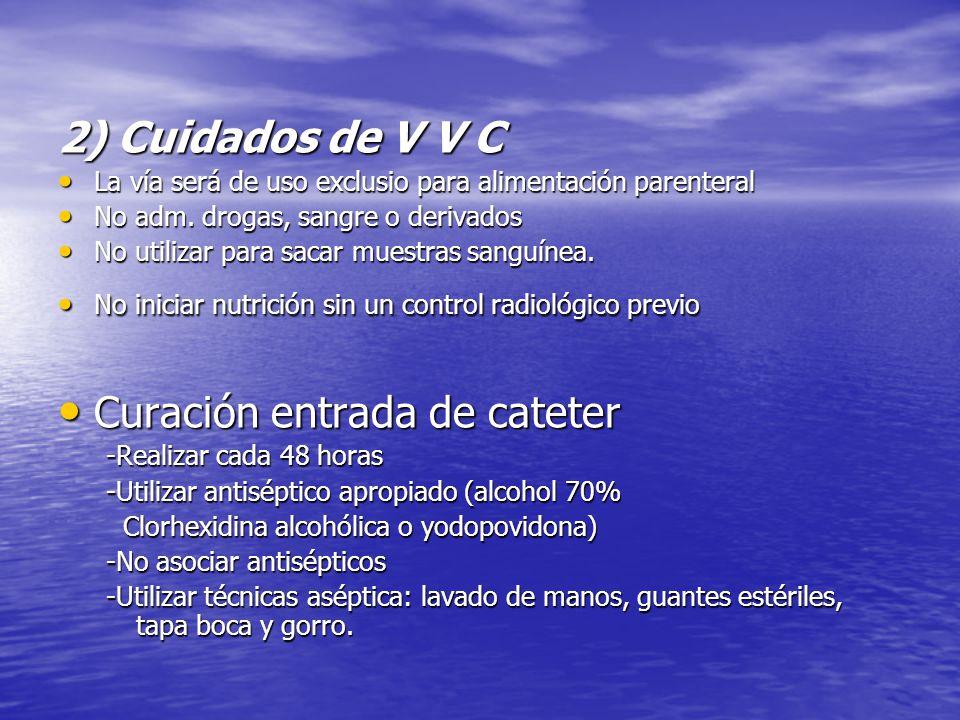 2) Cuidados de V V C La vía será de uso exclusio para alimentación parenteral La vía será de uso exclusio para alimentación parenteral No adm. drogas,