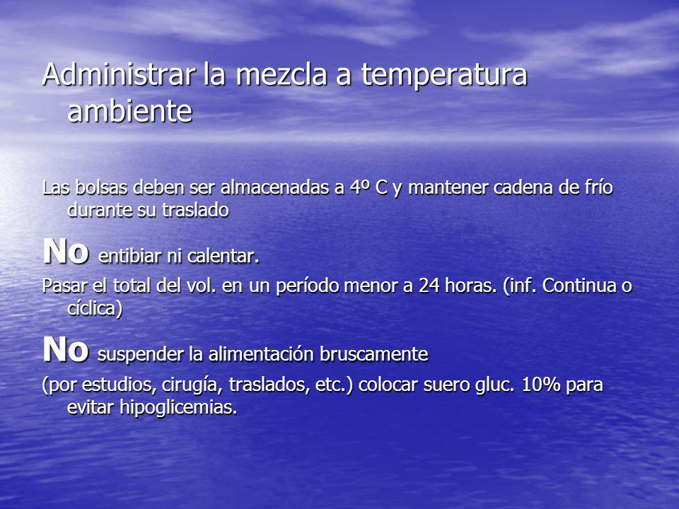 Administrar la mezcla a temperatura ambiente Las bolsas deben ser almacenadas a 4º C y mantener cadena de frío durante su traslado No entibiar ni cale