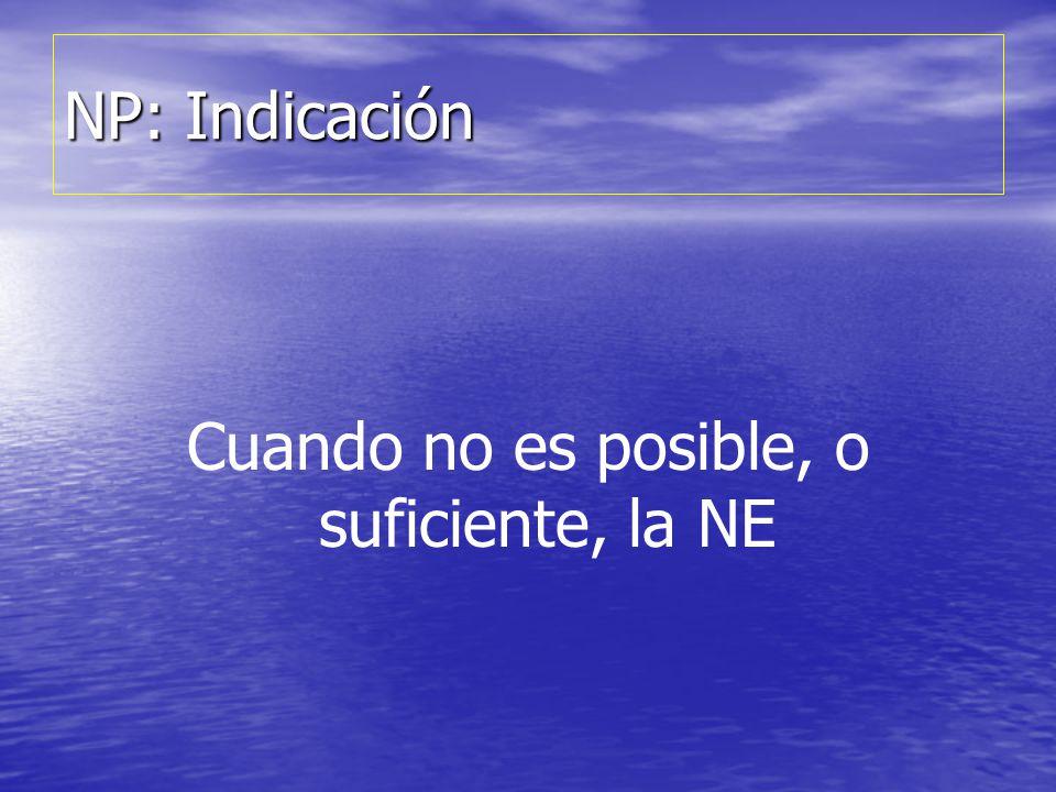 NP: Indicación Cuando no es posible, o suficiente, la NE
