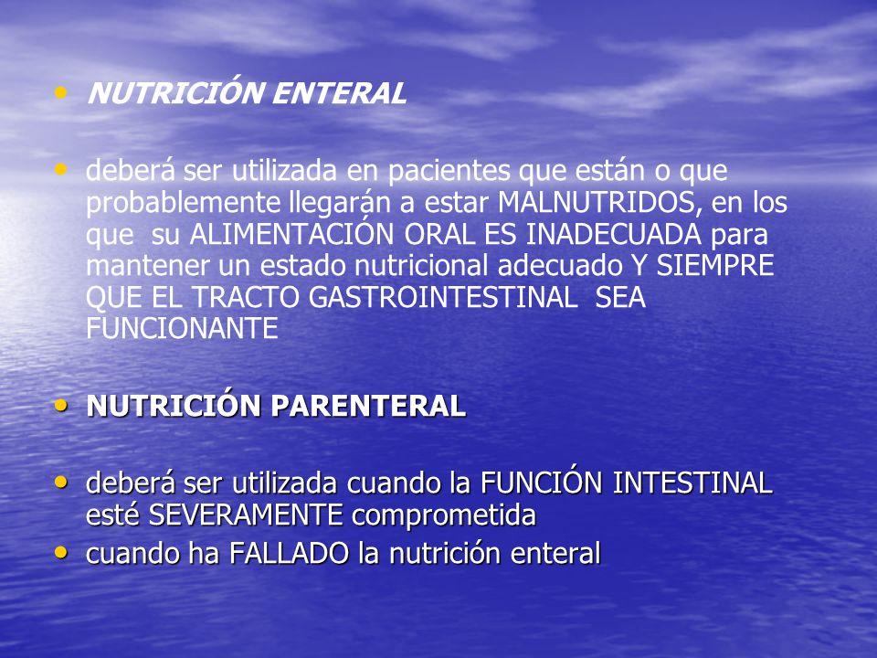 NUTRICIÓN ENTERAL deberá ser utilizada en pacientes que están o que probablemente llegarán a estar MALNUTRIDOS, en los que su ALIMENTACIÓN ORAL ES INA