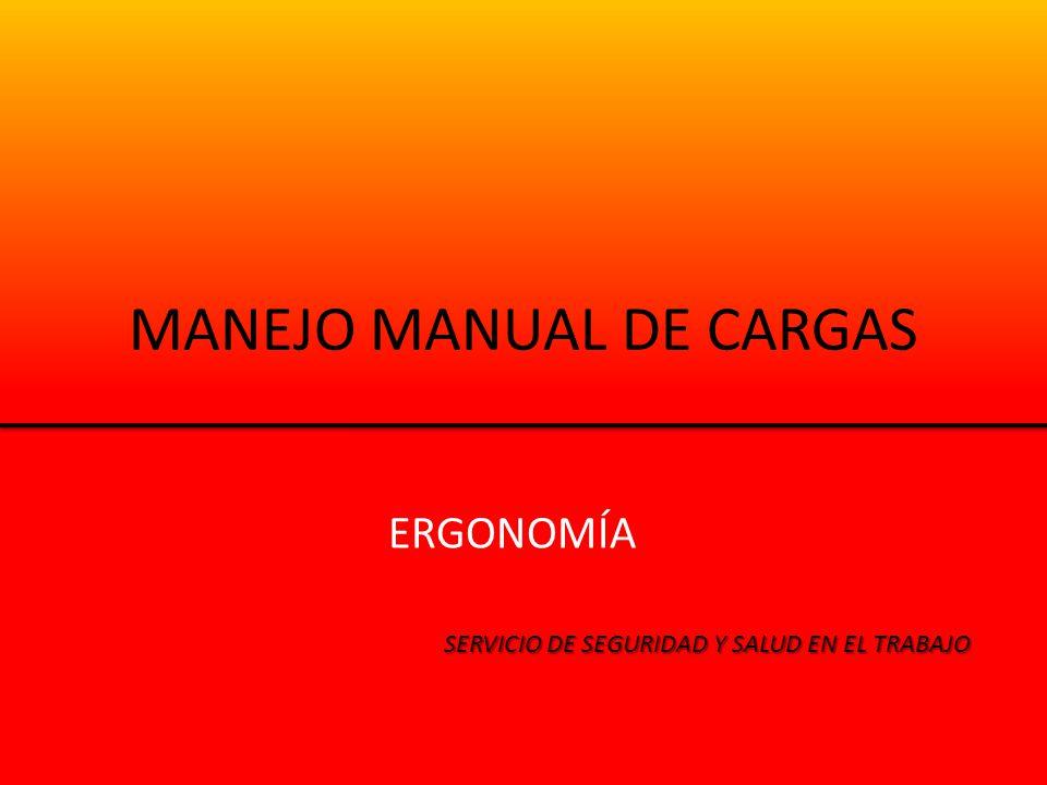 MANEJO MANUAL DE CARGAS ERGONOMÍA SERVICIO DE SEGURIDAD Y SALUD EN EL TRABAJO