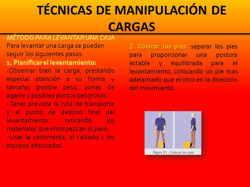 TÉCNICAS DE MANIPULACIÓN DE CARGAS MÉTODO PARA LEVANTAR UNA CAJA Para levantar una carga se pueden seguir los siguientes pasos: 1.