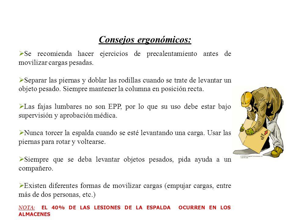 Consejos ergonómicos:  Se recomienda hacer ejercicios de precalentamiento antes de movilizar cargas pesadas.