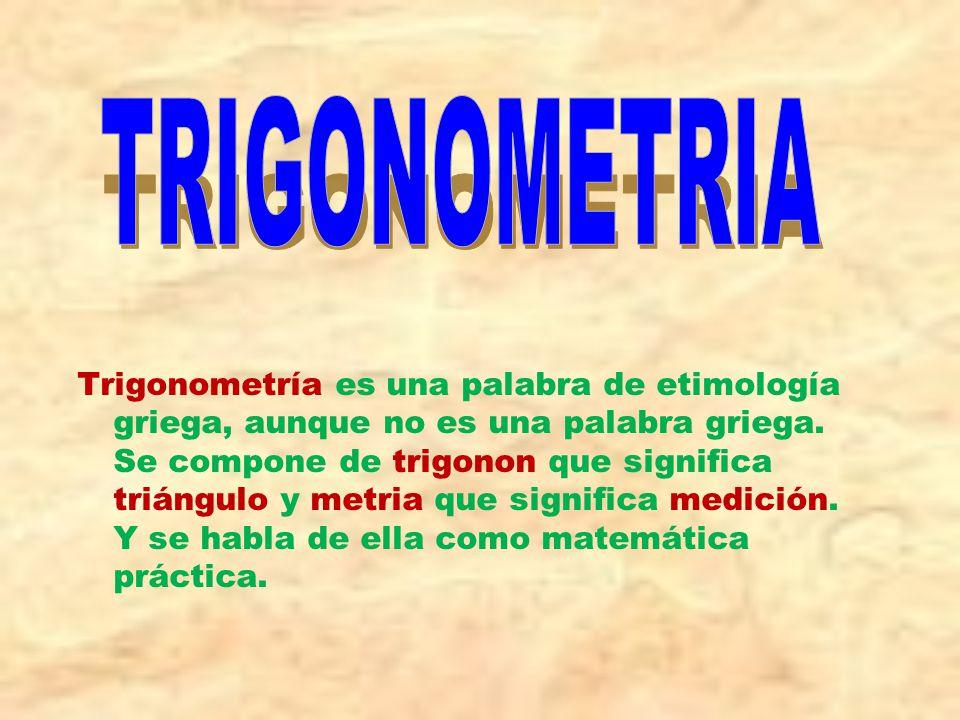 Trigonometría es una palabra de etimología griega, aunque no es una palabra griega.