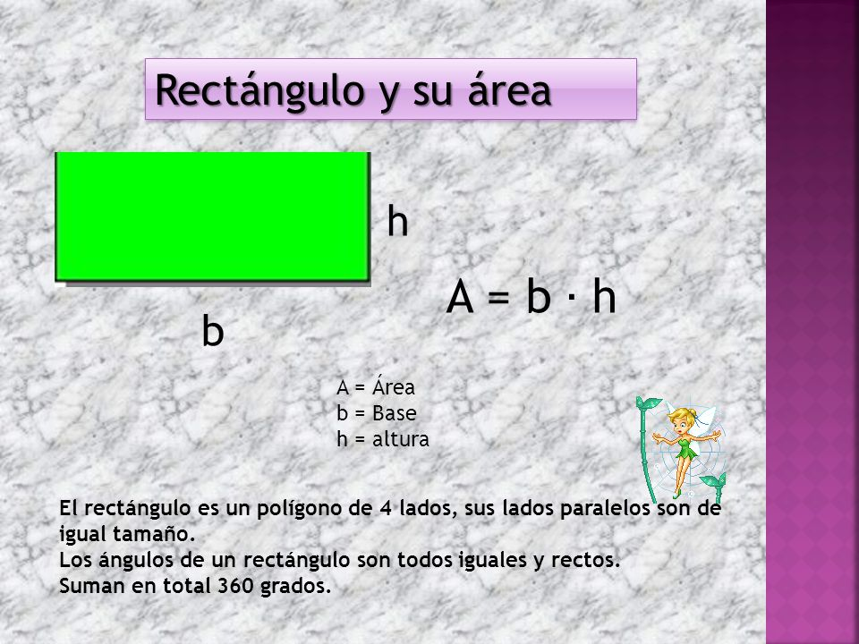 Rectángulo y su área Rectángulo y su área b h El rectángulo es un polígono de 4 lados, sus lados paralelos son de igual tamaño.