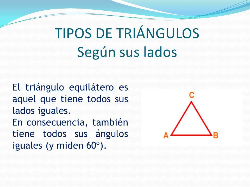 El triángulo equilátero es aquel que tiene todos sus lados iguales.