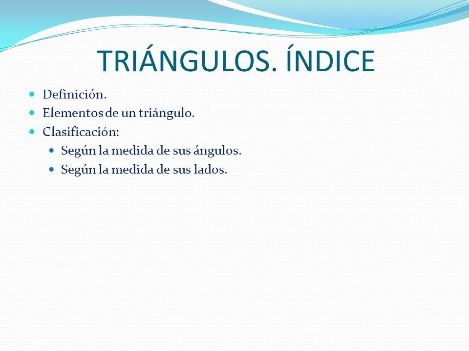 TRIÁNGULOS.ÍNDICE Definición. Elementos de un triángulo.