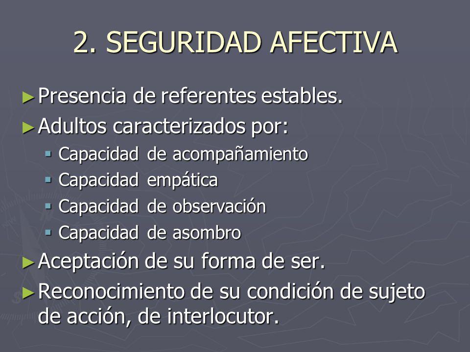 2.SEGURIDAD AFECTIVA ► Presencia de referentes estables.