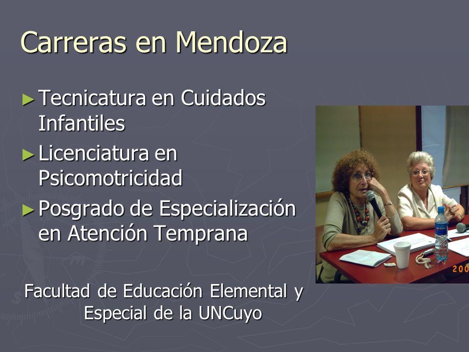 Carreras en Mendoza ► Tecnicatura en Cuidados Infantiles ► Licenciatura en Psicomotricidad ► Posgrado de Especialización en Atención Temprana Facultad de Educación Elemental y Especial de la UNCuyo