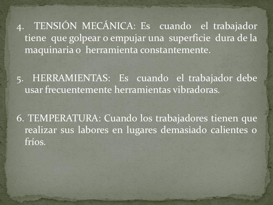 4. TENSIÓN MECÁNICA: Es cuando el trabajador tiene que golpear o empujar una superficie dura de la maquinaria o herramienta constantemente. 5. HERRAMI