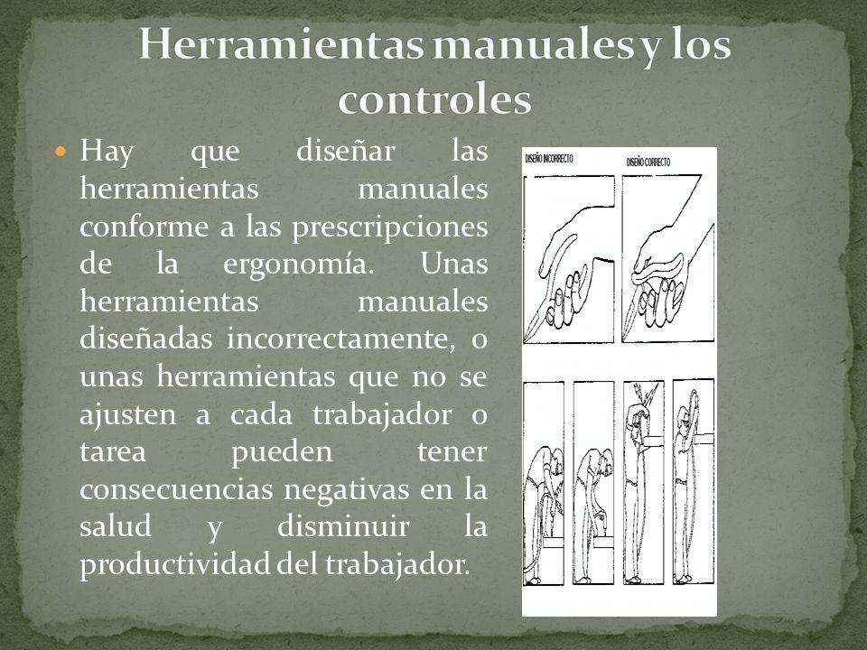 Hay que diseñar las herramientas manuales conforme a las prescripciones de la ergonomía. Unas herramientas manuales diseñadas incorrectamente, o unas