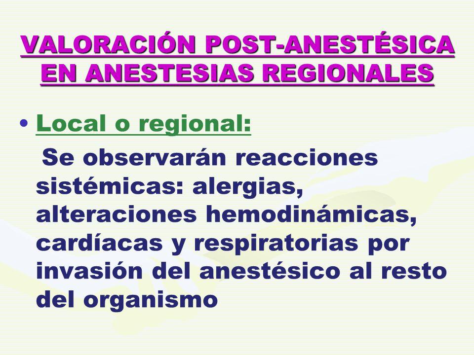 VALORACIÓN POST-ANESTÉSICA EN ANESTESIAS REGIONALES Local o regional: Se observarán reacciones sistémicas: alergias, alteraciones hemodinámicas, cardí