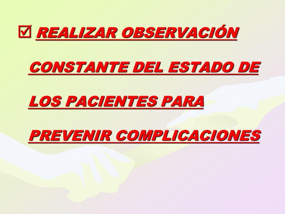  REALIZAR OBSERVACIÓN CONSTANTE DEL ESTADO DE LOS PACIENTES PARA PREVENIR COMPLICACIONES