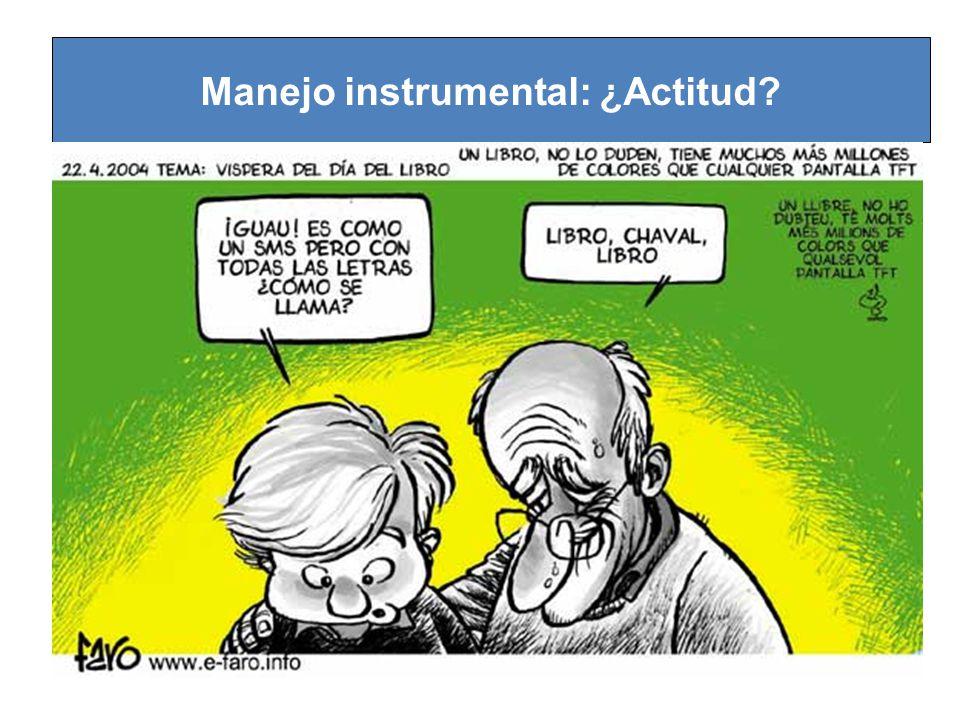 Manejo instrumental: ¿Actitud?