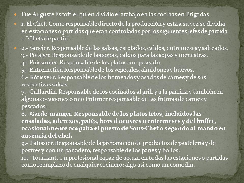 Fue Auguste Escoffier quien dividió el trabajo en las cocinas en Brigadas 1. El Chef. Como responsable directo de la producción y esta a su vez se div