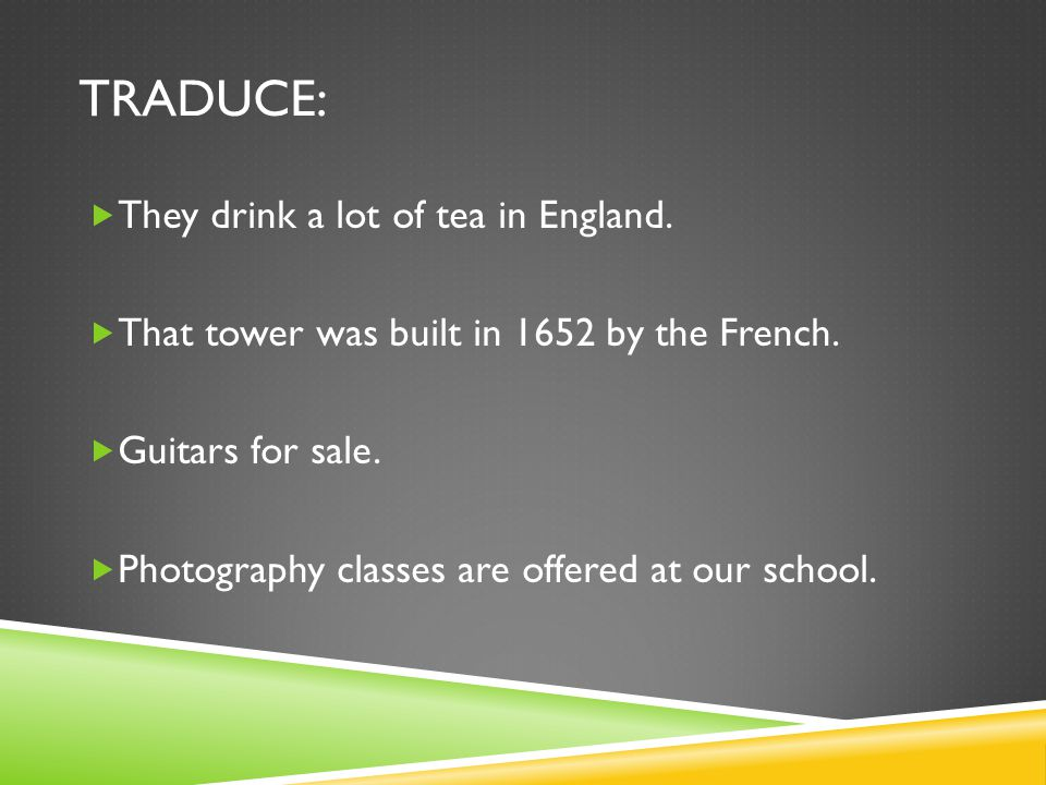 TRADUCE:  They drink a lot of tea in England.  That tower was built in 1652 by the French.