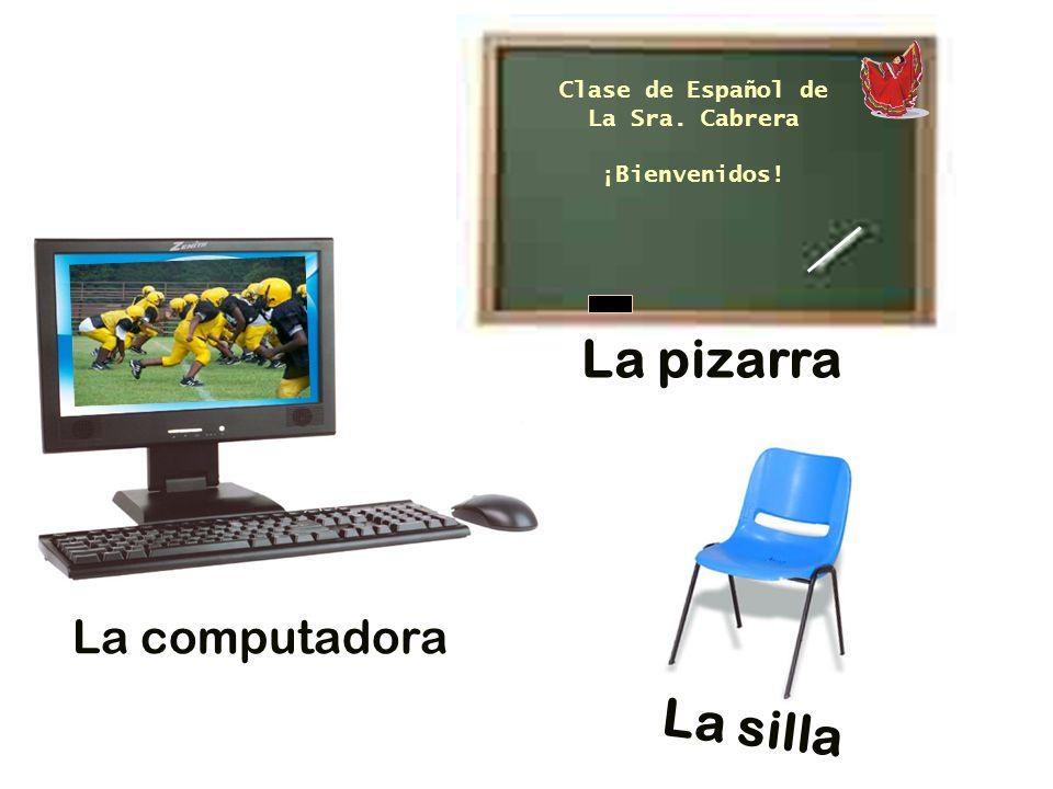 La computadora La pizarra Clase de Español de La Sra. Cabrera ¡Bienvenidos! La silla