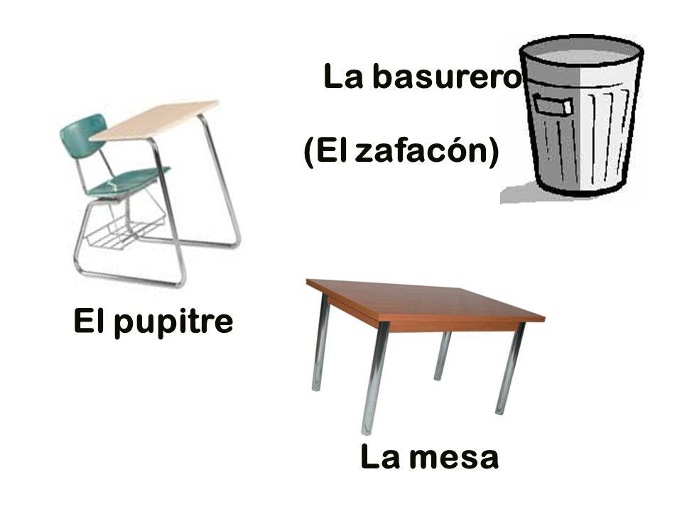 La mesa El pupitre La basurero (El zafacón)