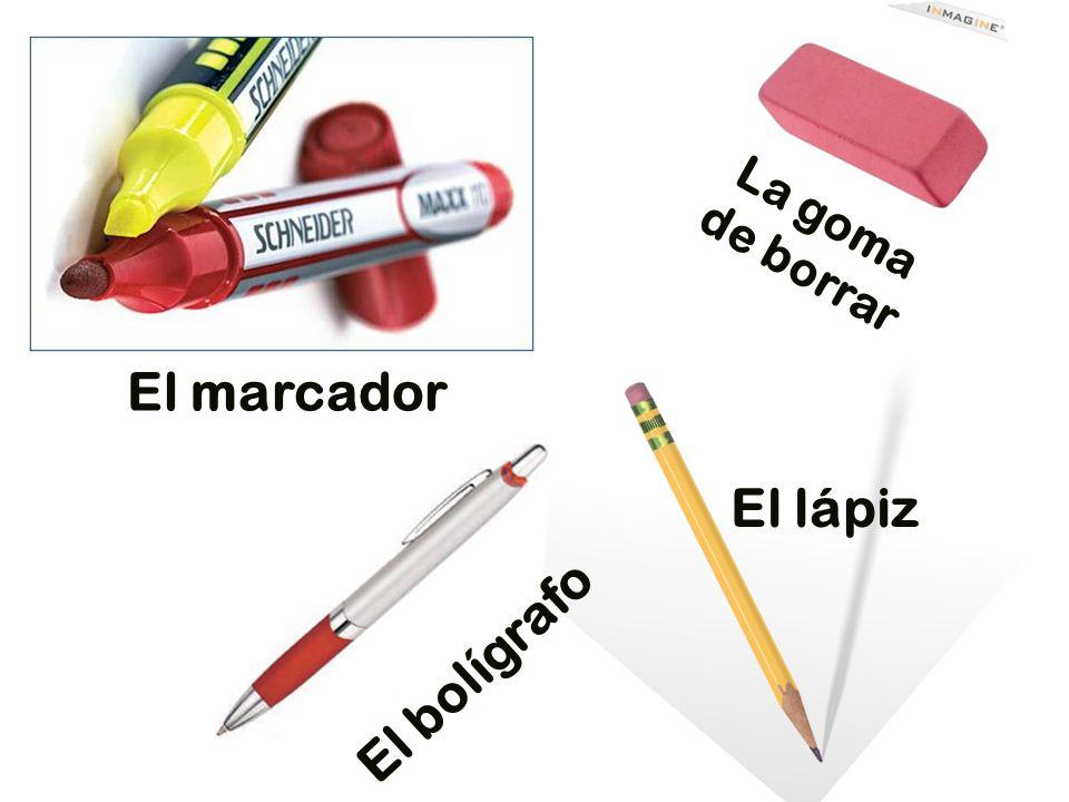 El lápiz El bolígrafo La goma de borrar El marcador
