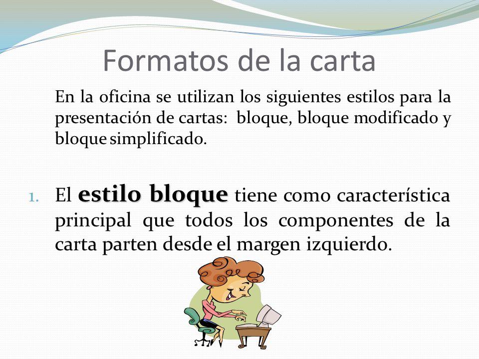 Formatos de la carta En la oficina se utilizan los siguientes estilos para la presentación de cartas: bloque, bloque modificado y bloque simplificado.