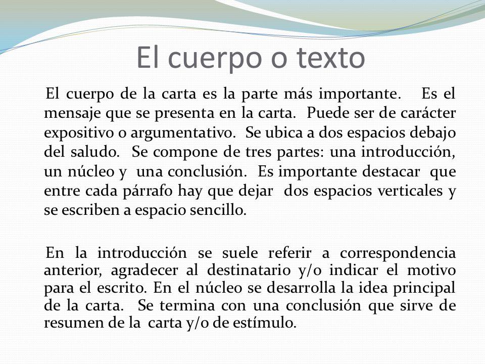 El cuerpo o texto El cuerpo de la carta es la parte más importante.