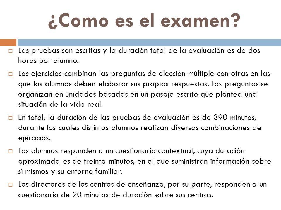 ¿Como es el examen?  Las pruebas son escritas y la duración total de la evaluación es de dos horas por alumno.  Los ejercicios combinan las pregunta