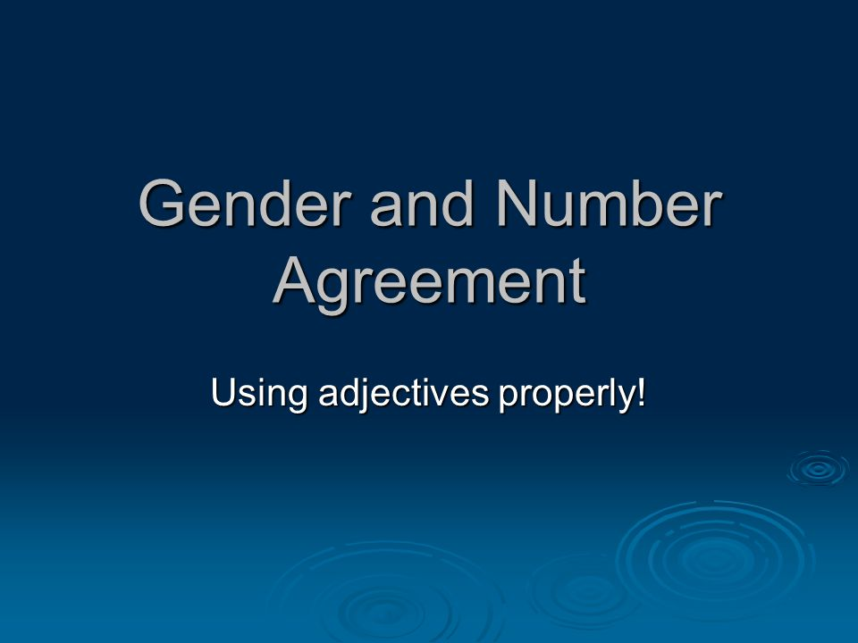 Gender and Number Agreement Using adjectives properly!