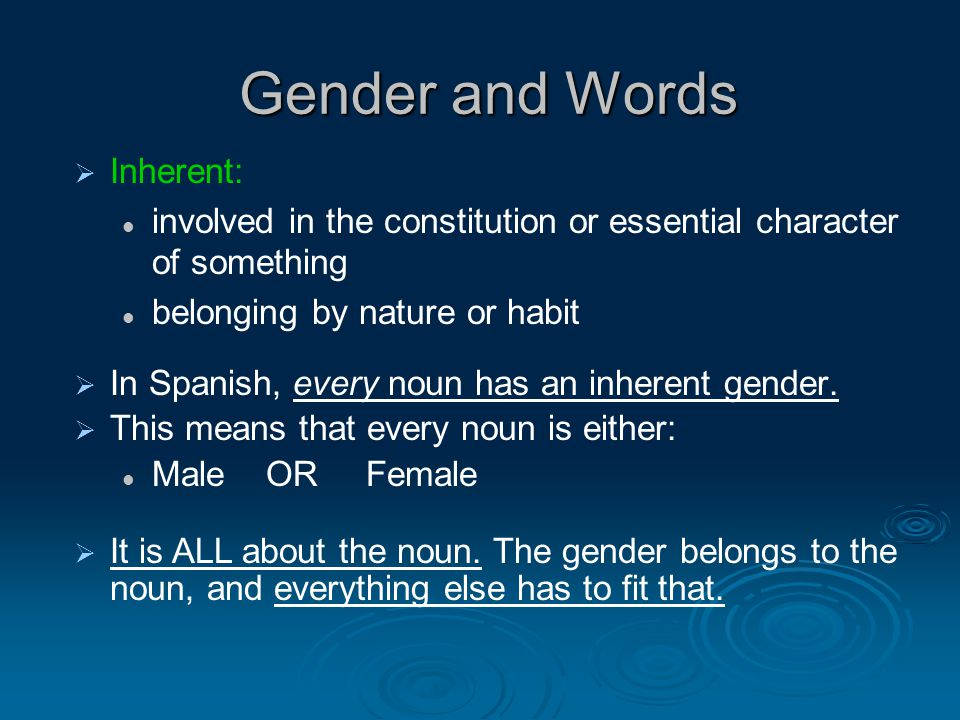 Gender and Words   In Spanish, every noun has an inherent gender.