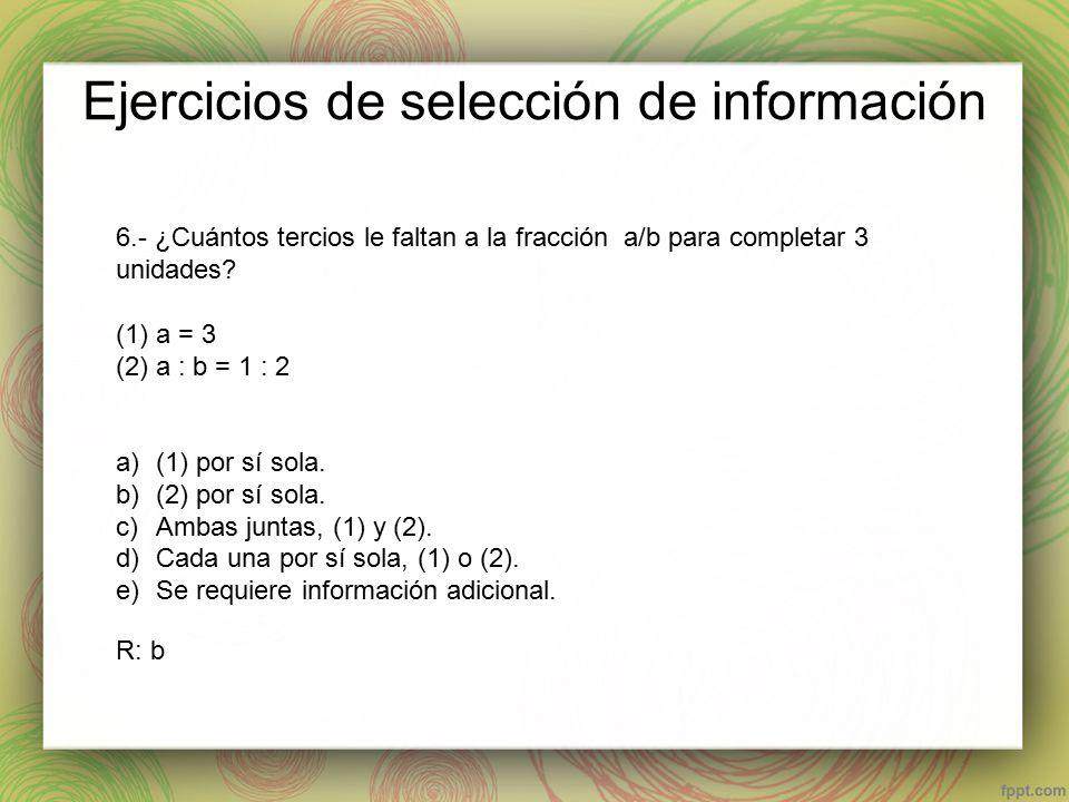 Ejercicios de selección de información 6.- ¿Cuántos tercios le faltan a la fracción a/b para completar 3 unidades.