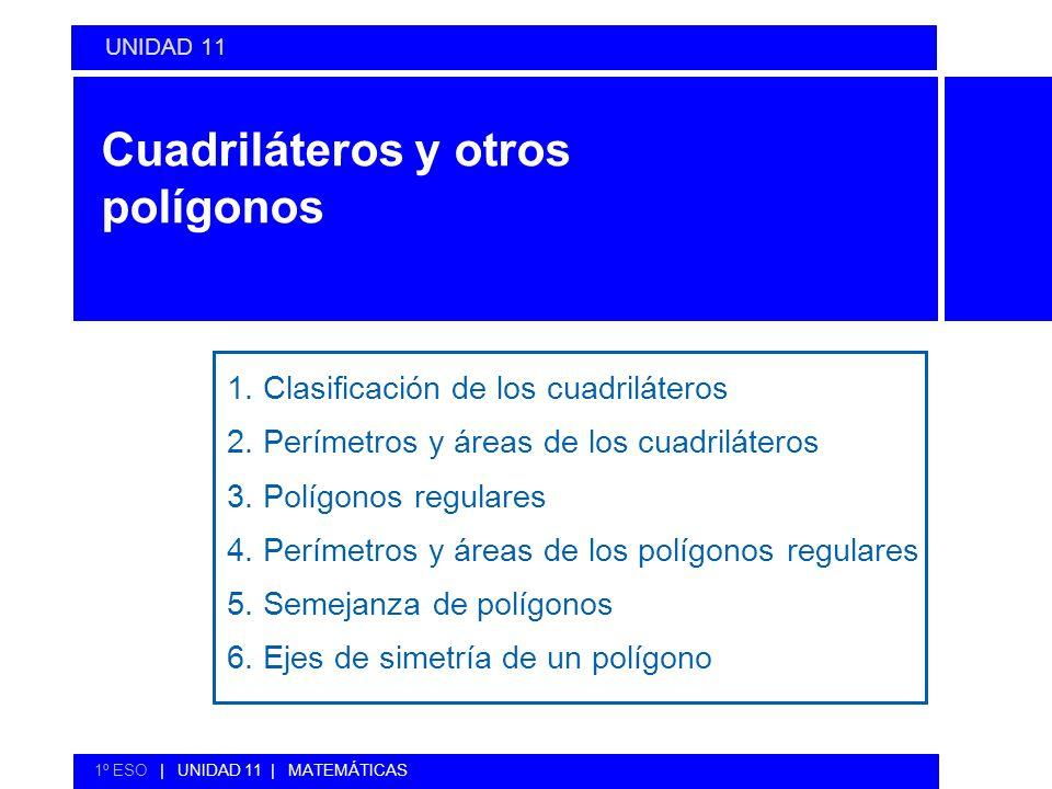 Cuadriláteros y otros polígonos 1. Clasificación de los cuadriláteros 2. Perímetros y áreas de los cuadriláteros 3. Polígonos regulares 4. Perímetros