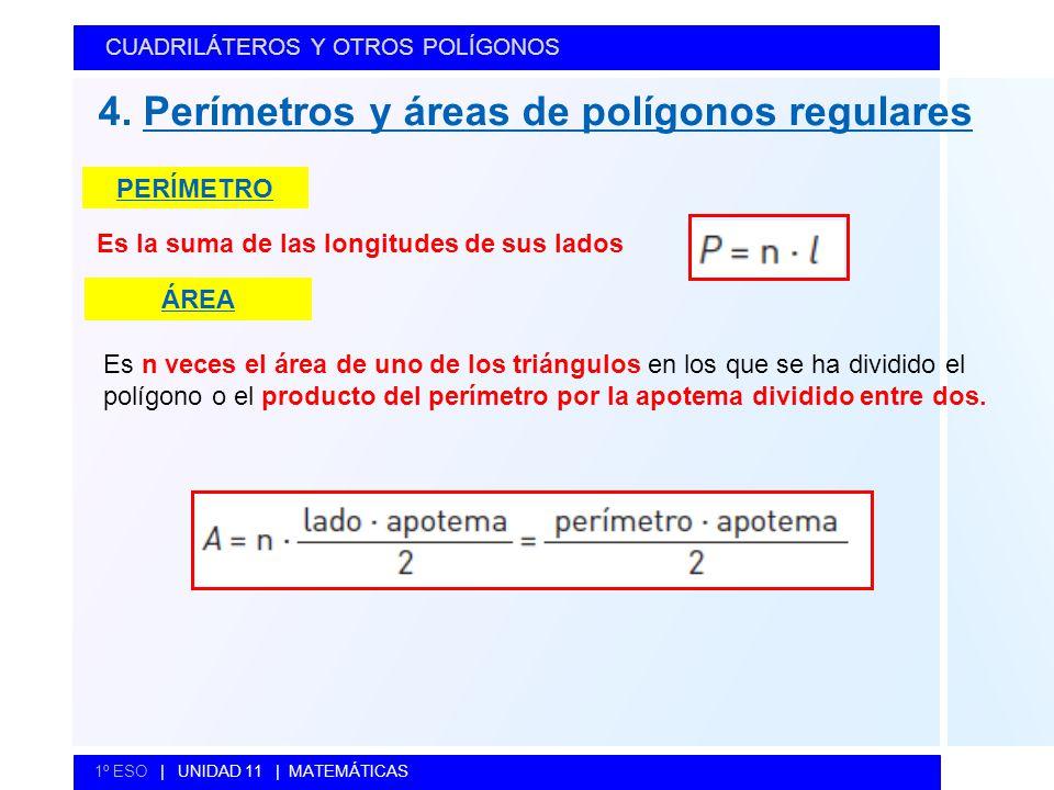 4. Perímetros y áreas de polígonos regulares CUADRILÁTEROS Y OTROS POLÍGONOS 1º ESO   UNIDAD 11   MATEMÁTICAS PERÍMETRO Es la suma de las longitudes d
