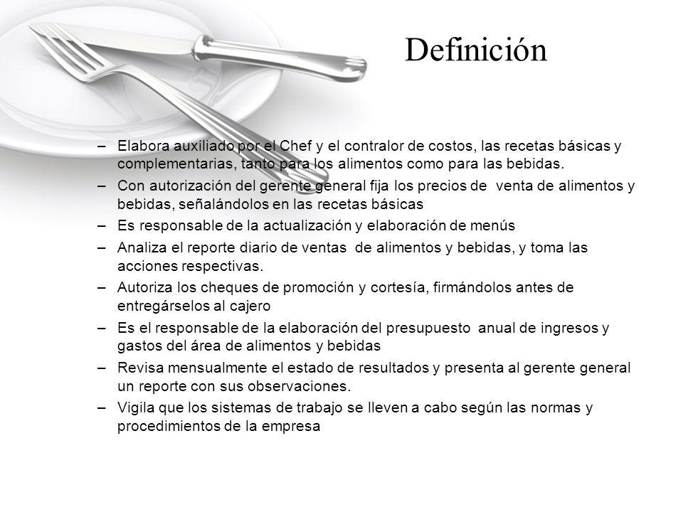 Definición –Elabora auxiliado por el Chef y el contralor de costos, las recetas básicas y complementarias, tanto para los alimentos como para las bebidas.