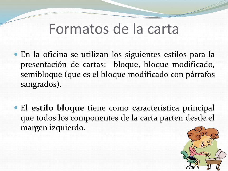 Formatos de la carta En la oficina se utilizan los siguientes estilos para la presentación de cartas: bloque, bloque modificado, semibloque (que es el bloque modificado con párrafos sangrados).