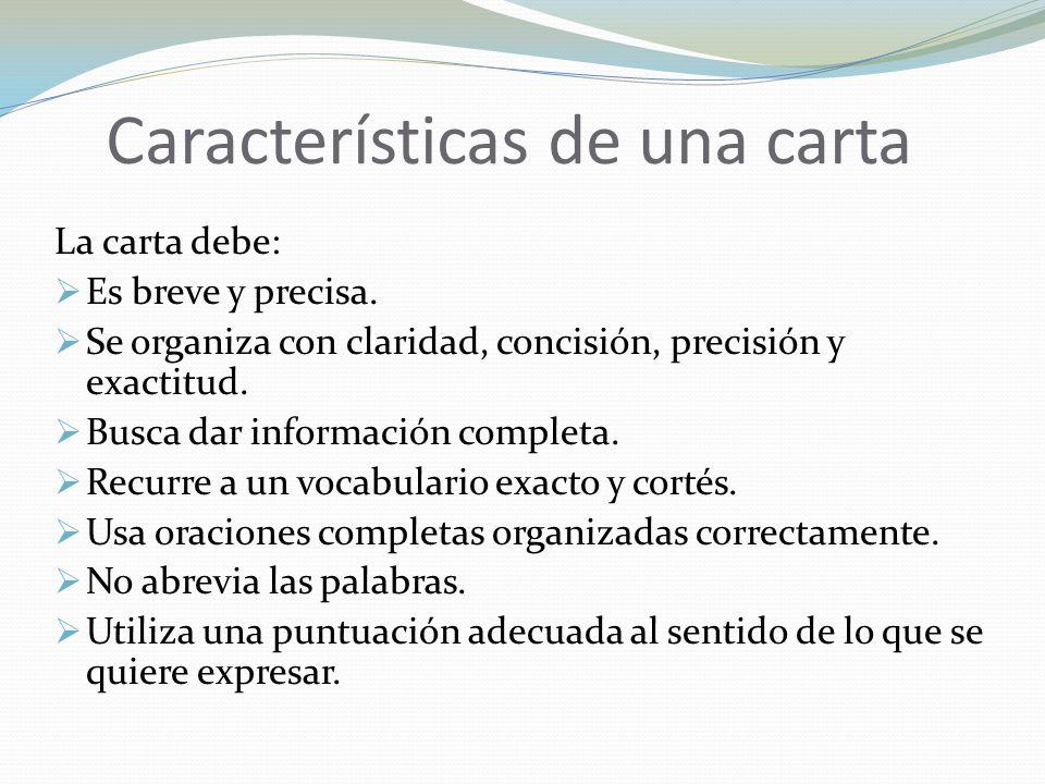 Características de una carta La carta debe:  Es breve y precisa.