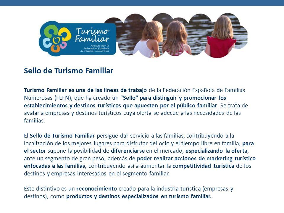 Sello de Turismo Familiar Turismo Familiar es una de las líneas de trabajo de la Federación Española de Familias Numerosas (FEFN), que ha creado un Sello para distinguir y promocionar los establecimientos y destinos turísticos que apuesten por el público familiar.