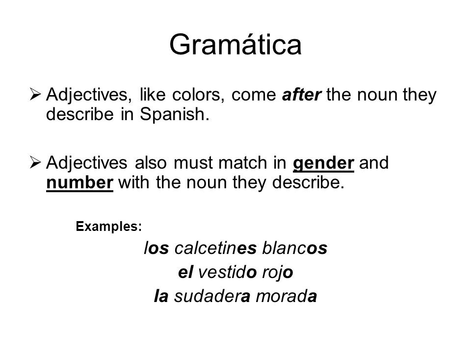 Gramática  Adjectives, like colors, come after the noun they describe in Spanish.