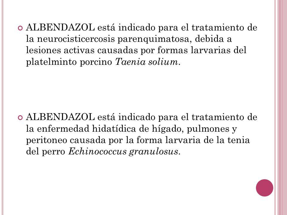 ALBENDAZOL está indicado para el tratamiento de la neurocisticercosis parenquimatosa, debida a lesiones activas causadas por formas larvarias del plat