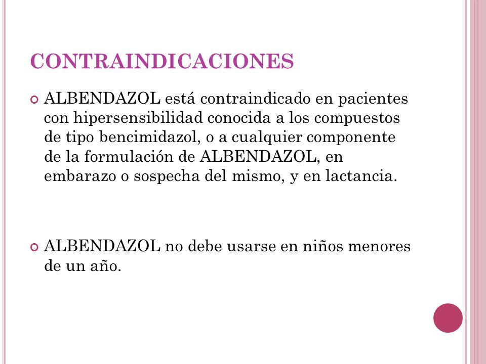 CONTRAINDICACIONES ALBENDAZOL está contraindicado en pacientes con hipersensibilidad conocida a los compuestos de tipo bencimidazol, o a cualquier com