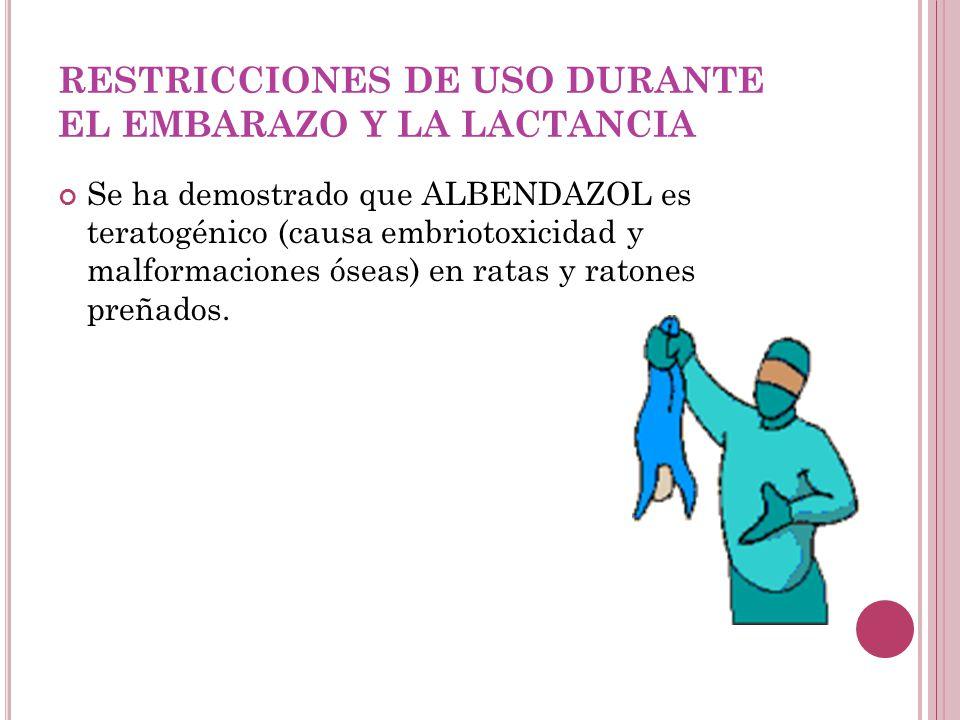 RESTRICCIONES DE USO DURANTE EL EMBARAZO Y LA LACTANCIA Se ha demostrado que ALBENDAZOL es teratogénico (causa embriotoxicidad y malformaciones óse