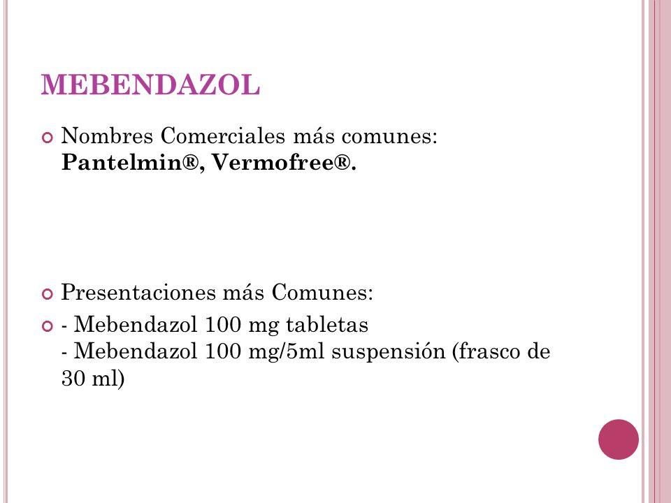 MEBENDAZOL Nombres Comerciales más comunes: Pantelmin®, Vermofree®. Presentaciones más Comunes: - Mebendazol 100 mg tabletas - Mebendazol 100 mg/5ml s